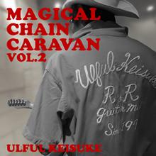 ULFUL KEISUKE『MAGICAL CHAIN CARAVAN VOL.2』